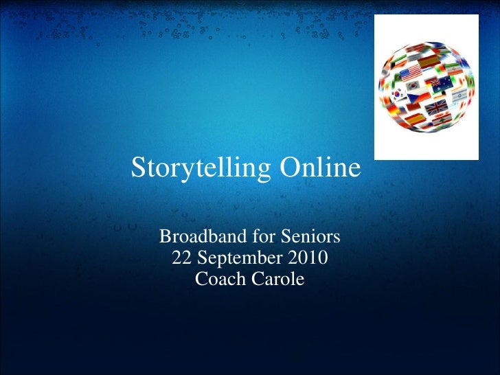 Storytelling Online  Broadband for Seniors 22 September 2010 Coach Carole