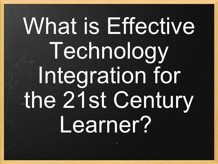 What is Effective Technology Integration for the 21st Century Learner?