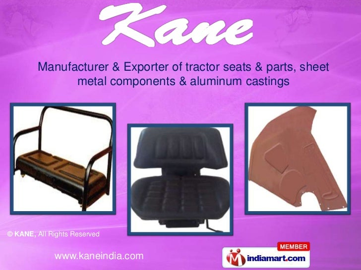 Manufacturer & Exporter of tractor seats & parts, sheet              metal components & aluminum castings© KANE, All Right...