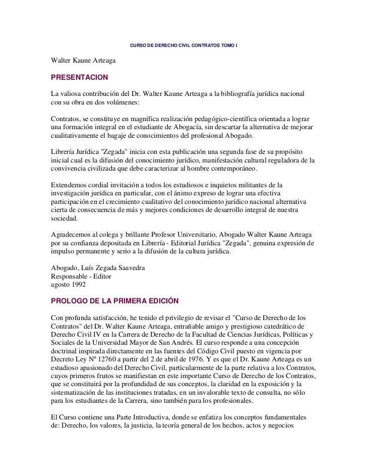 CURSO DE DERECHO CIVIL CONTRATOS TOMO IWalter Kaune ArteagaPRESENTACIONLa valiosa contribución del Dr. Walter Kaune Arteag...