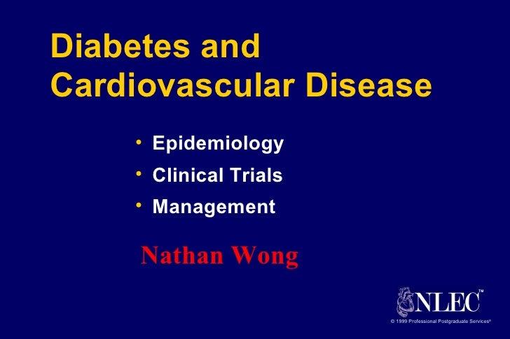 Diabetes and Cardiovascular Disease <ul><li>Epidemiology </li></ul><ul><li>Clinical Trials </li></ul><ul><li>Management </...