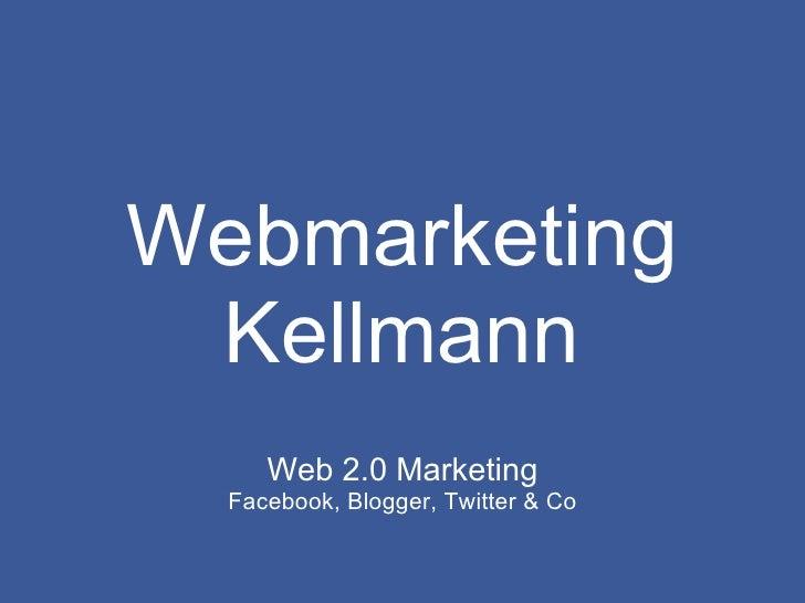 Webmarketing Kellmann Web 2.0 Marketing Facebook, Blogger, Twitter & Co