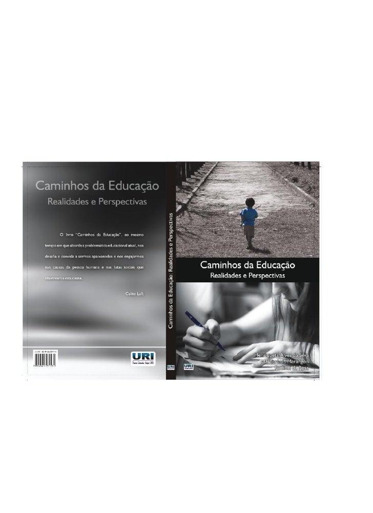 Caminhos da Educação:  Realidades e Perspectivas      Contato com os autores: mlmarangon@yahoo.com.br