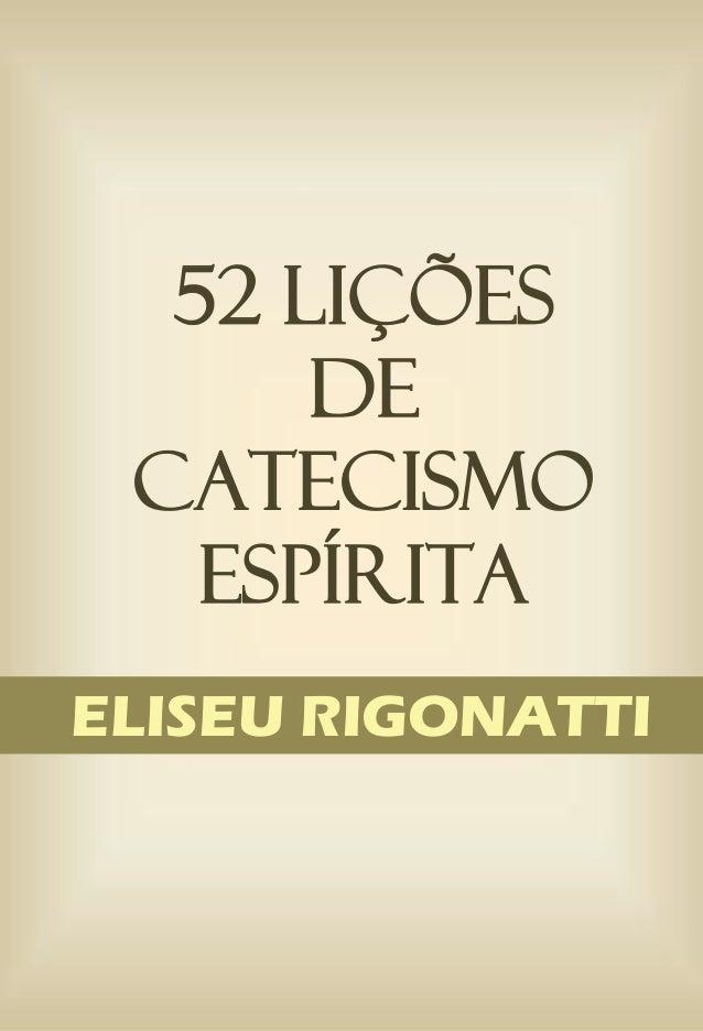 52 LIÇÕES DE CATECISMO ESPÍRITA ELISEU RIGONATTI