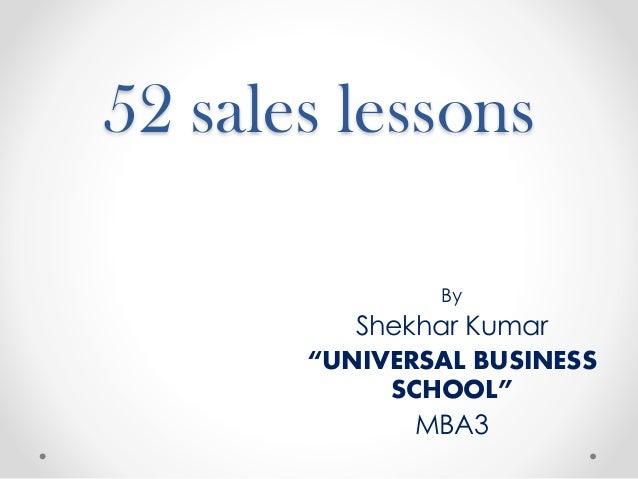 "52 sales lessons By Shekhar Kumar ""UNIVERSAL BUSINESS SCHOOL"" MBA3"