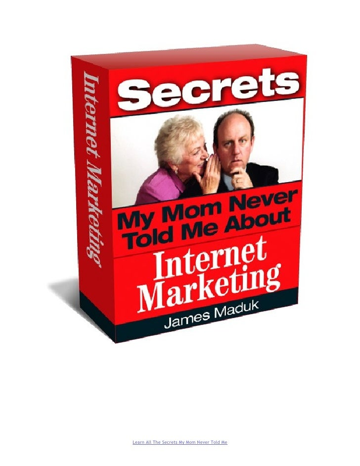 52 Secrets My Mom Never Told Me About Internet Marketing
