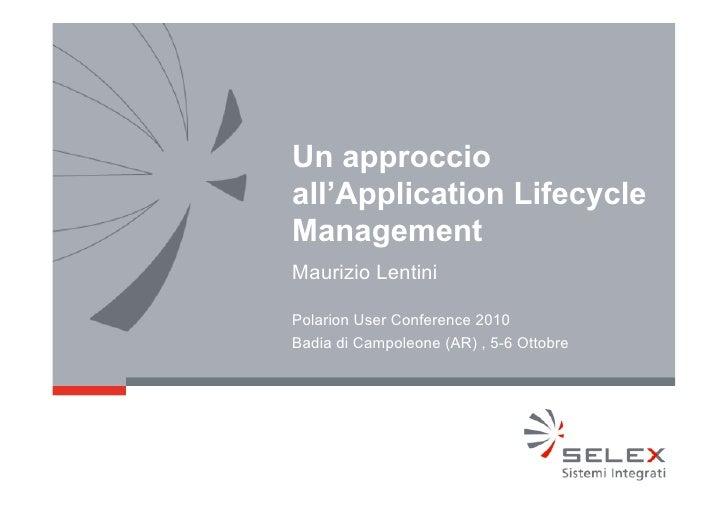 Un approccioall'Application LifecycleManagementMaurizio LentiniPolarion User Conference 2010Badia di Campoleone (AR) , 5-6...