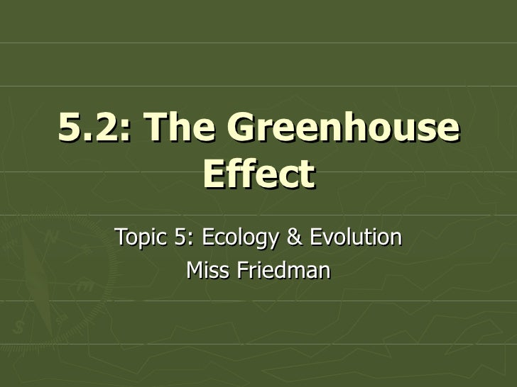 5.2: The Greenhouse Effect Topic 5: Ecology & Evolution Miss Friedman