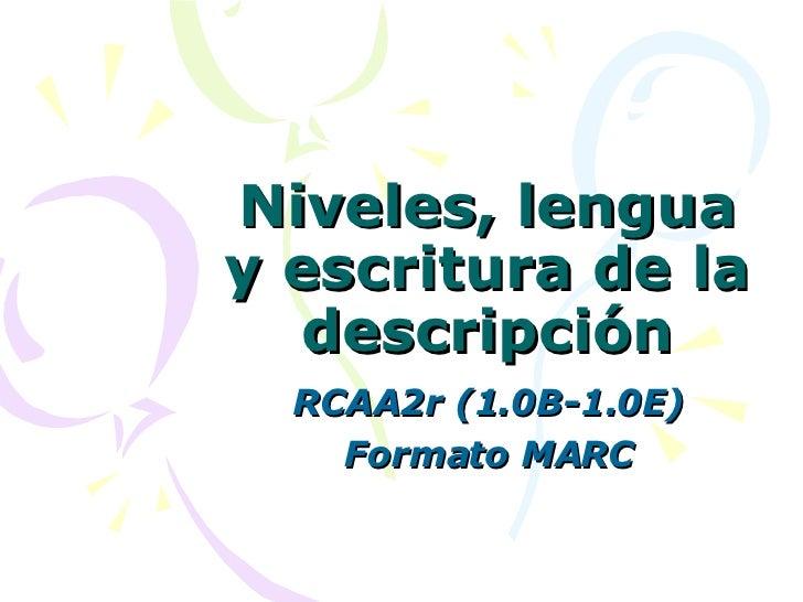 Niveles, lengua y escritura de la descripción RCAA2r (1.0B-1.0E) Formato MARC