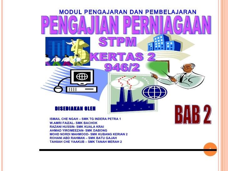 MODUL PENGAJARAN DAN PEMBELAJARAN PENGAJIAN PERNIAGAAN STPM KERTAS 2 946/2 ISMAIL CHE NGAH  – SMK  TG INDERA PETRA 1 W.AMR...