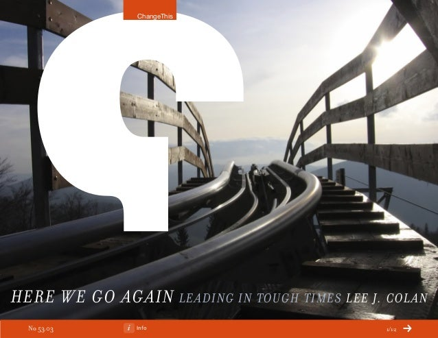 Info 1/12 Here We Go Again Leading in Tough Times Lee J. Colan ChangeThis No 53.03