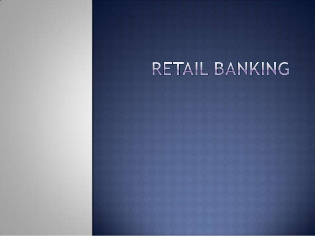  Retail   banking-  Retail banking refers to banking in which banking  institutions execute transactions directly with  ...