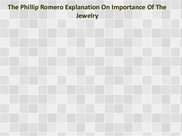 The Phillip Romero Explanation On Importance Of The Jewelry