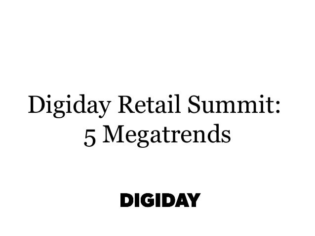 Digiday Retail Summit: 5 Megatrends