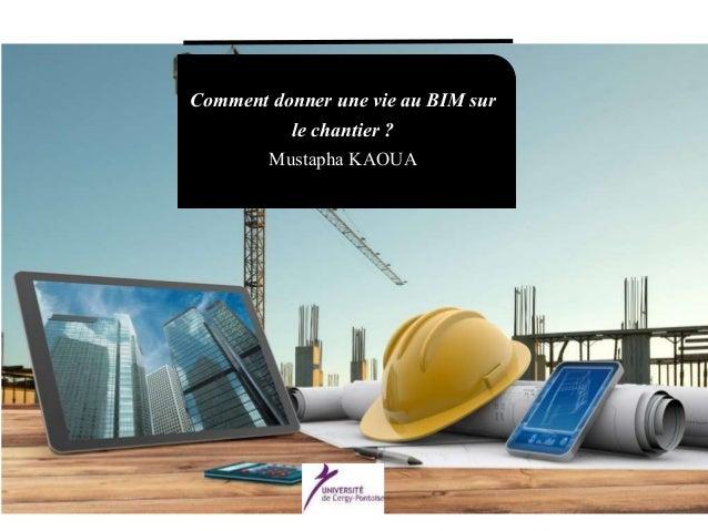 Comment donner une vie au BIM sur le chantier ? Mustapha KAOUA