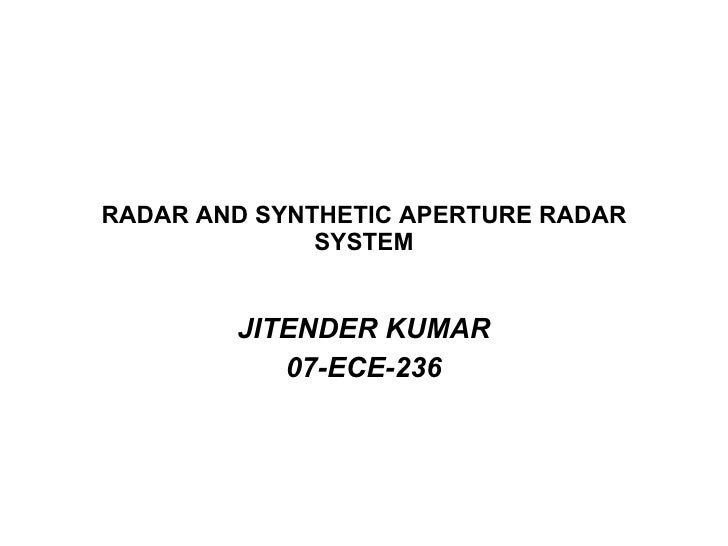 RADAR AND SYNTHETIC APERTURE RADAR SYSTEM JITENDER KUMAR 07-ECE-236