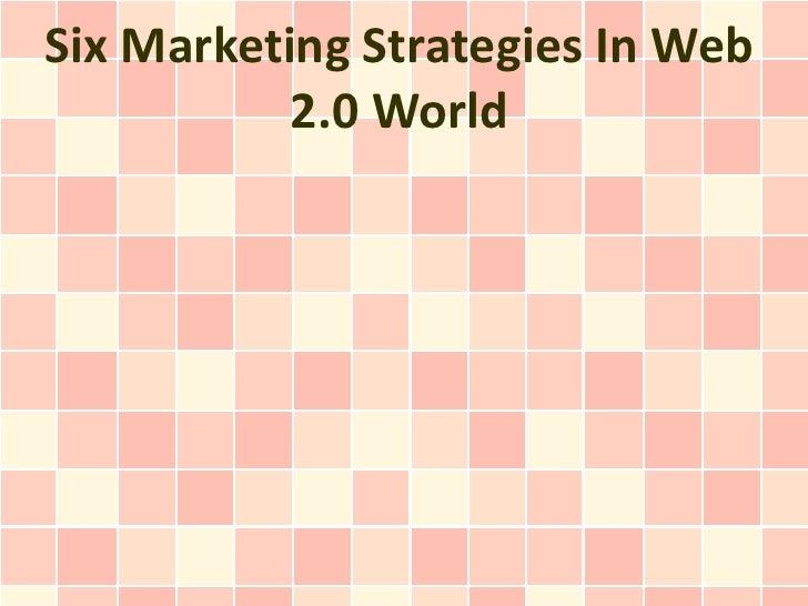 Six Marketing Strategies In Web           2.0 World