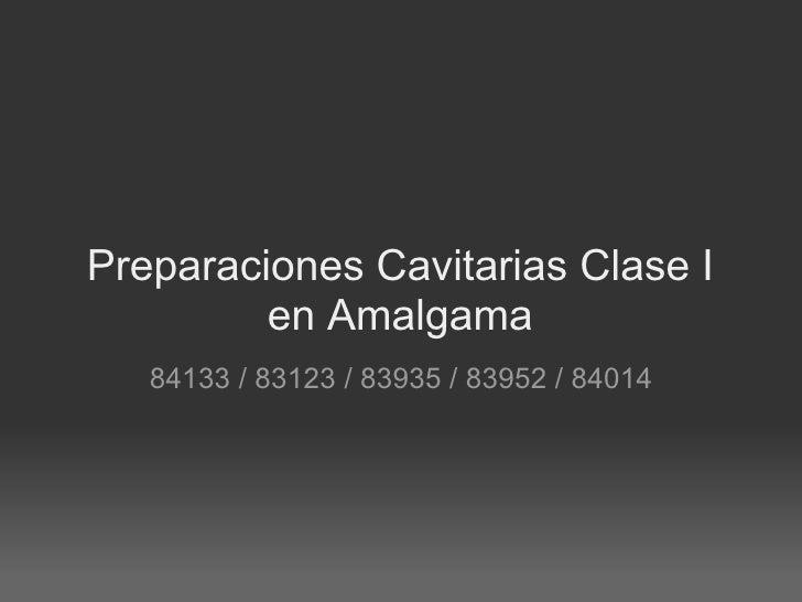 Preparaciones Cavitarias Clase I en Amalgama 84133 / 83123 / 83935 / 83952 / 84014