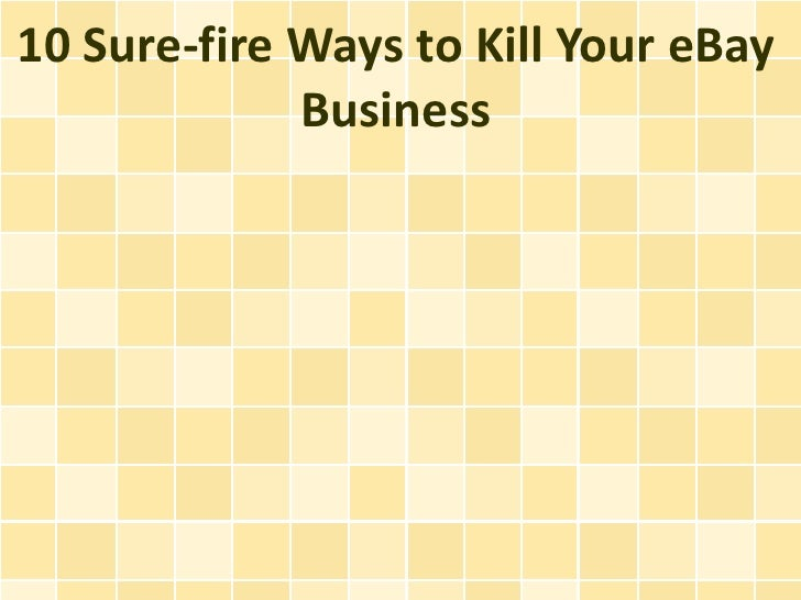 10 Sure-fire Ways to Kill Your eBay             Business