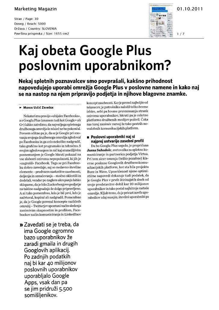 Nekaj spletnih poznavalcev smo povprašali, kakšno prihodnostnapovedujejo uporabi omrežja Google Plus v poslovne namene in ...
