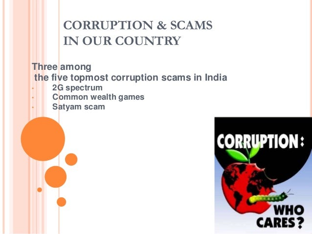 CORRUPTION & SCAMS IN OUR COUNTRY Three among the five topmost corruption scams in India • • •  2G spectrum Common wealth ...
