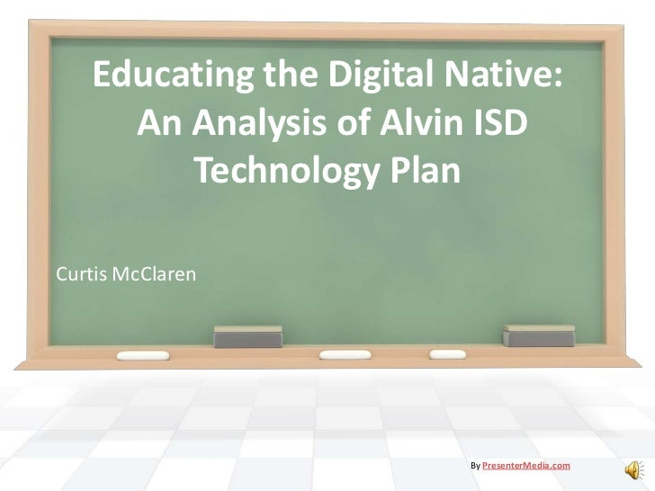 Educating the Digital Native: An Analysis of Alvin ISD Technology Plan<br />Curtis McClaren<br />By PresenterMedia.com<br />