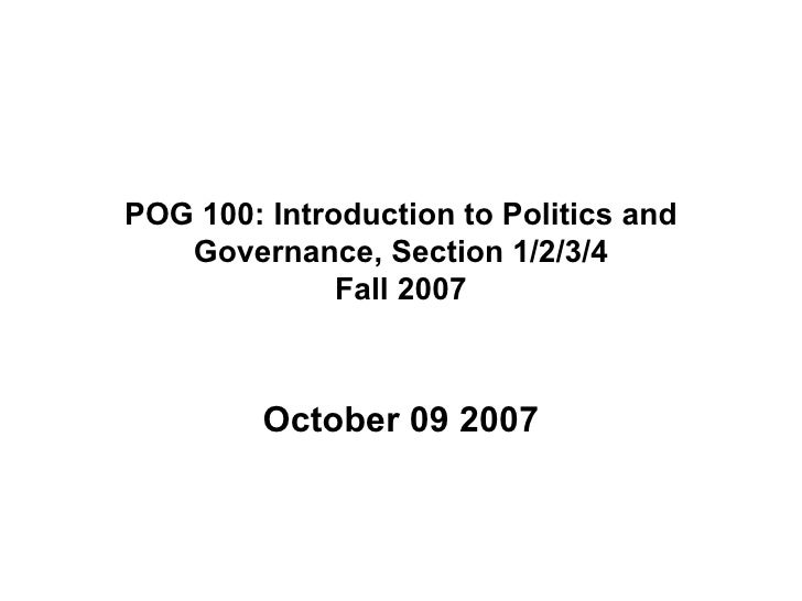POG 100: Introduction to Politics and Governance, Section 1/2/3/4 Fall 2007 October 09 2007