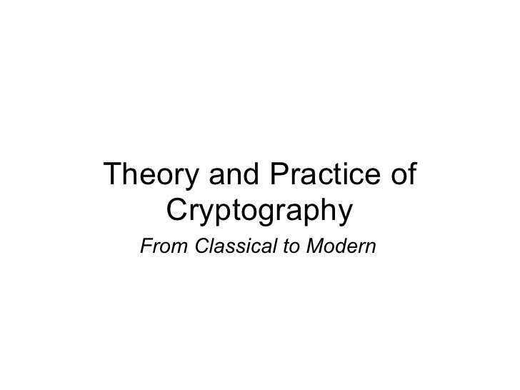 Theory and Practice of     Cryptography   From Classical to Modern