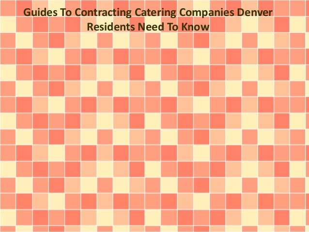 Guides To Contracting Catering Companies Denver Residents Need To Know