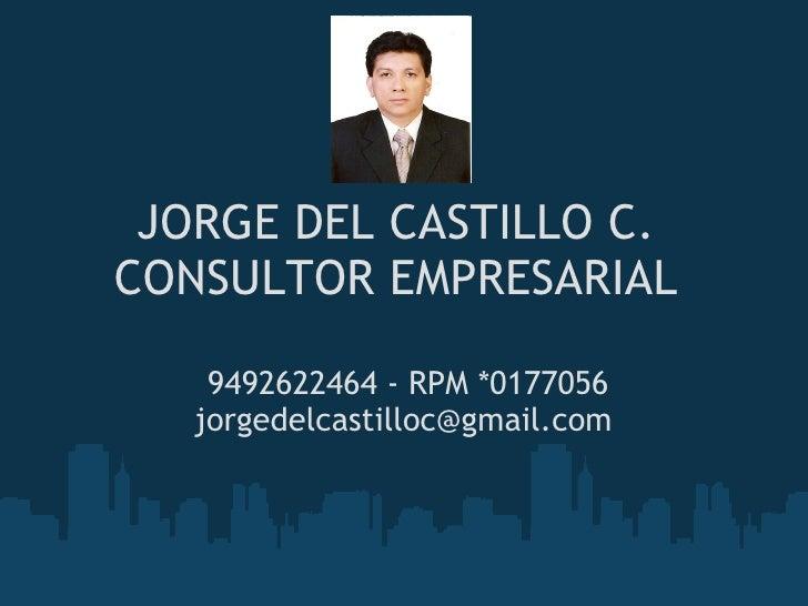 JORGE DEL CASTILLO C. CONSULTOR EMPRESARIAL  9492622464 - RPM *0177056 jorgedelcastilloc@gmail.com