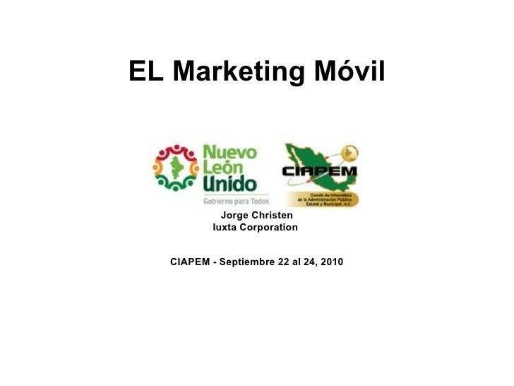 EL Marketing Móvil por Jorge Christen Iuxta Corporation  CIAPEM - Septiembre 22 al 24, 2010