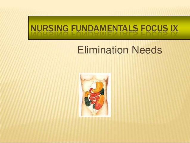 NURSING FUNDAMENTALS FOCUS IX         Elimination Needs