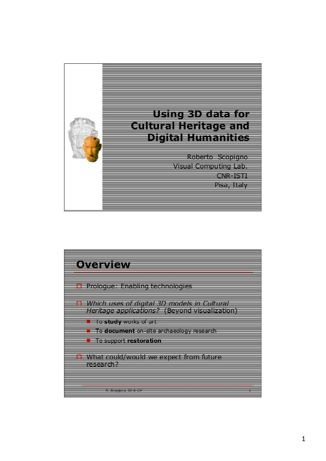 1 Using 3D data for Cultural Heritage and Digital Humanities Roberto Scopigno Visual Computing Lab. CNR-ISTI Pisa, Italy R...