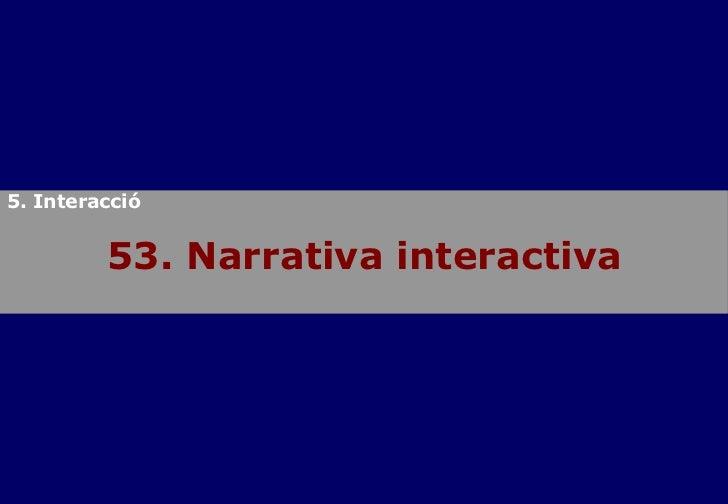 53. Narrativa interactiva 5. Interacció