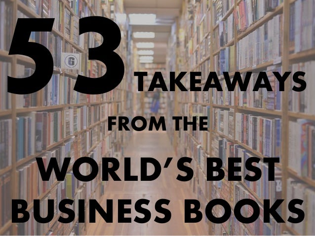 TAKEAWAYS FROM THE WORLD'S BEST BUSINESS BOOKS