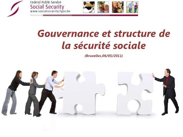 Gouvernance et structure de la sécurité sociale<br />(Bruxelles,06/05/2011)<br />