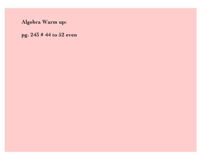 Algebra Warm up:  pg. 243 # 44 to 52 even