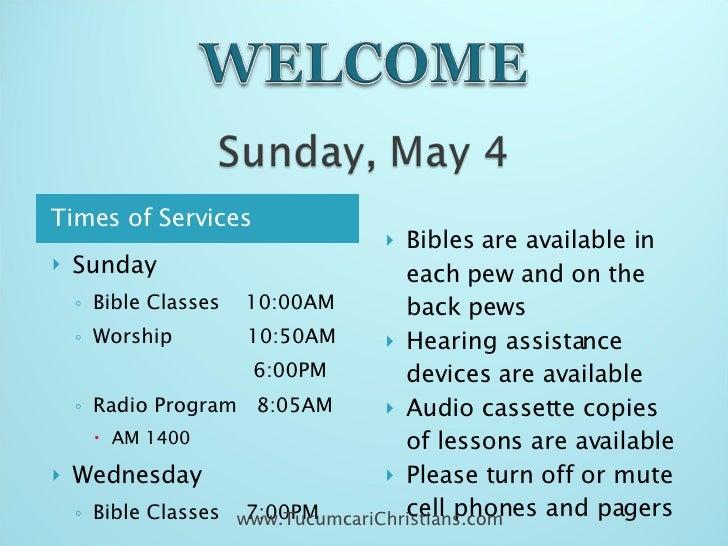<ul><li>Times of Services </li></ul><ul><li>Sunday </li></ul><ul><ul><li>Bible Classes  10:00AM </li></ul></ul><ul><ul><li...