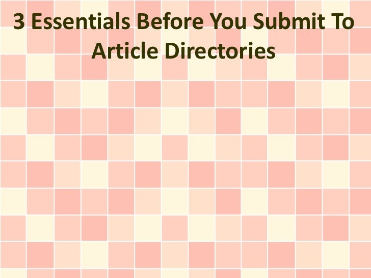 3 Essentials Before You Submit To       Article Directories