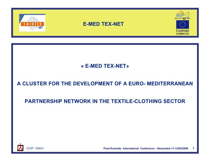1   E-MED TEX-NET  « E-MED TEX-NET» A CLUSTER FOR THE DEVELOPMENT OF A EURO- MEDITERRANEAN PARTNERSHIP NETWORK IN THE TEXT...