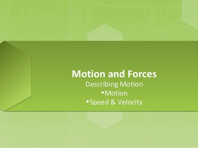 Motion and Forces Describing Motion •Motion •Speed & Velocity