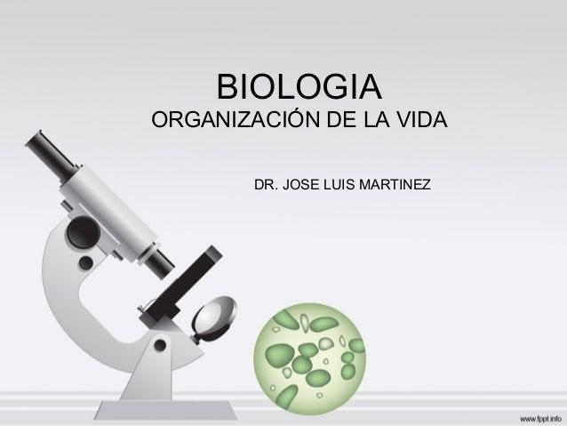 BIOLOGIA ORGANIZACIÓN DE LA VIDA DR. JOSE LUIS MARTINEZ