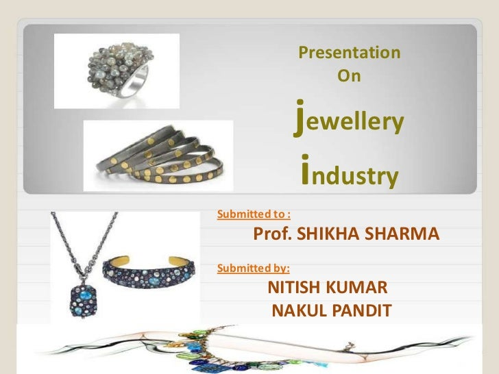 Presentation                      On                 jewellery                 industrySubmitted to :      Prof. SHIKHA SH...