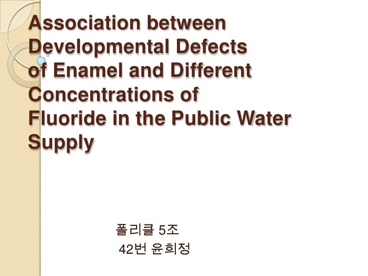 Association betweenDevelopmental Defectsof Enamel and DifferentConcentrations ofFluoride in the Public WaterSupply        ...