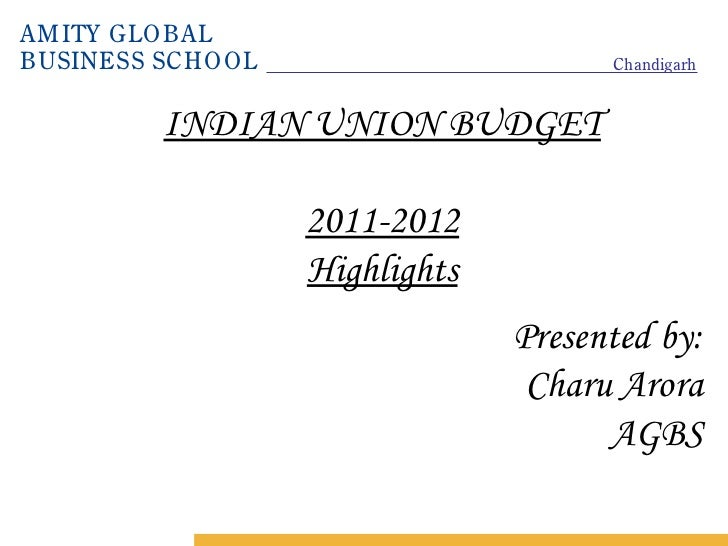 AM ITY GLO BALBUSINESS SCHO O L                      Chandigarh          INDIAN UNION BUDGET                    2011-2012 ...