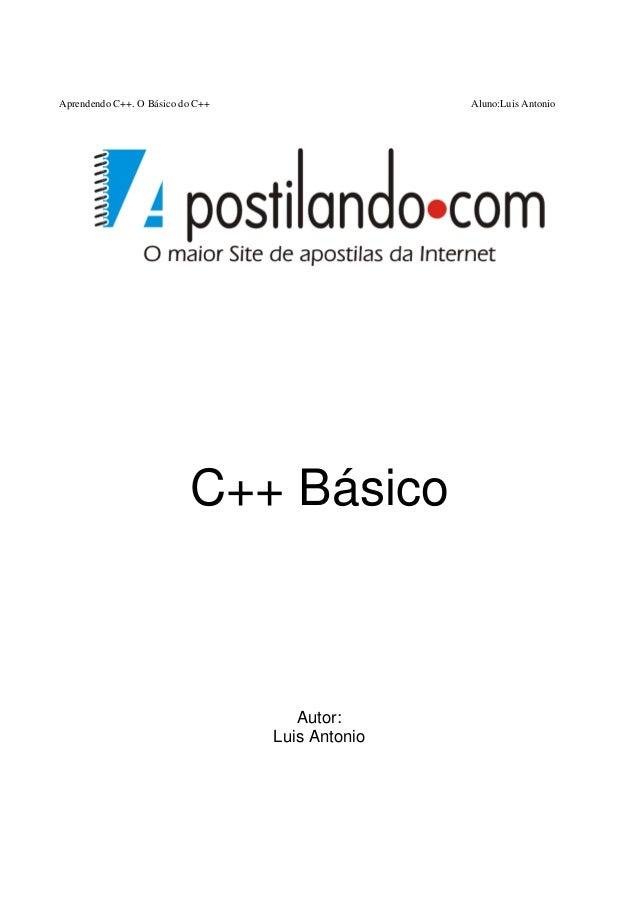 Aprendendo C++. O Básico do C++                  Aluno:Luis Antonio                          C++ Básico                   ...