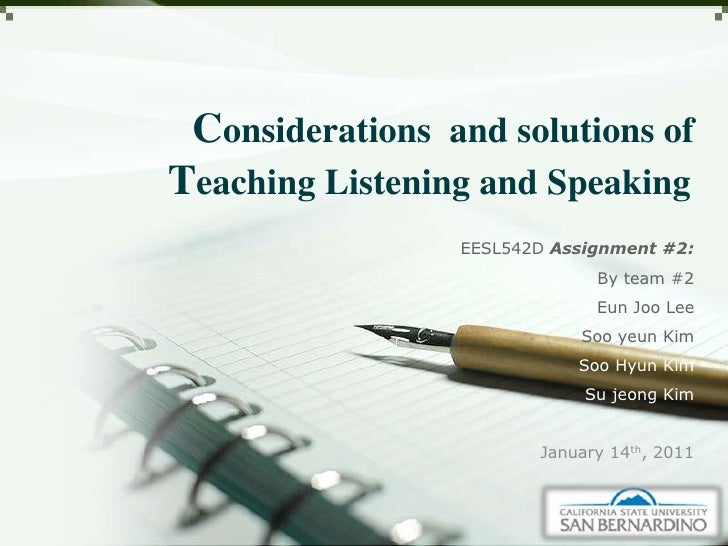 Considerations  and solutions of <br />Teaching Listening and Speaking<br />EESL542D Assignment #2:<br />By team#2<br />Eu...