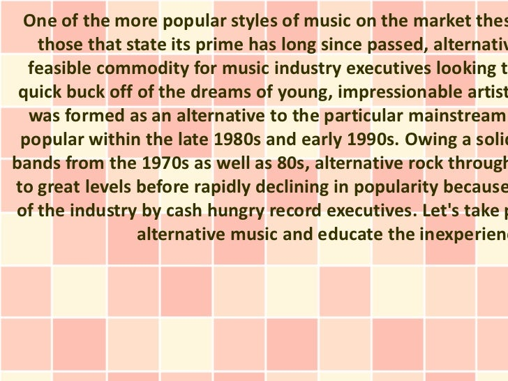 One of the more popular styles of music on the market thes   those that state its prime has long since passed, alternativ ...