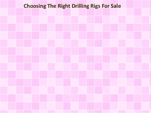 Choosing The Right Drilling Rigs For Sale