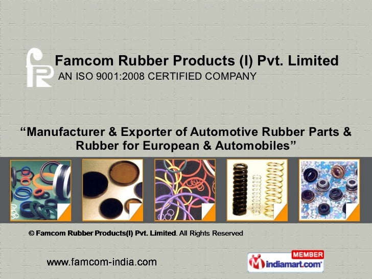 """Famcom Rubber Products (I) Pvt. Limited   AN ISO 9001:2008 CERTIFIED COMPANY """" Manufacturer & Exporter of Automotive Rubbe..."""